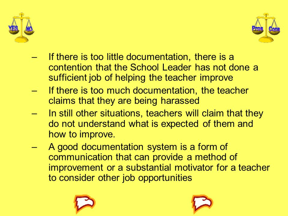 If there is too little documentation, there is a contention that the School Leader has not done a sufficient job of helping the teacher improve