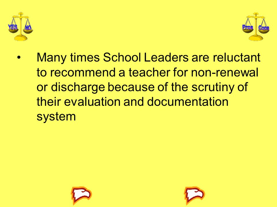 Many times School Leaders are reluctant to recommend a teacher for non-renewal or discharge because of the scrutiny of their evaluation and documentation system