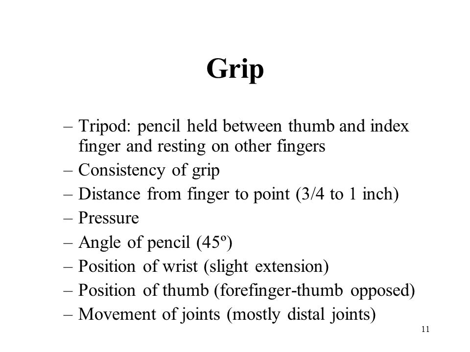 Grip Tripod: pencil held between thumb and index finger and resting on other fingers. Consistency of grip.