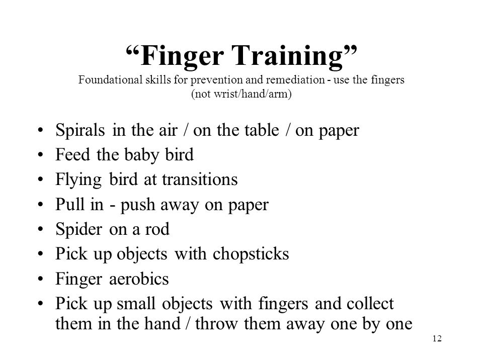 Finger Training Foundational skills for prevention and remediation - use the fingers (not wrist/hand/arm)