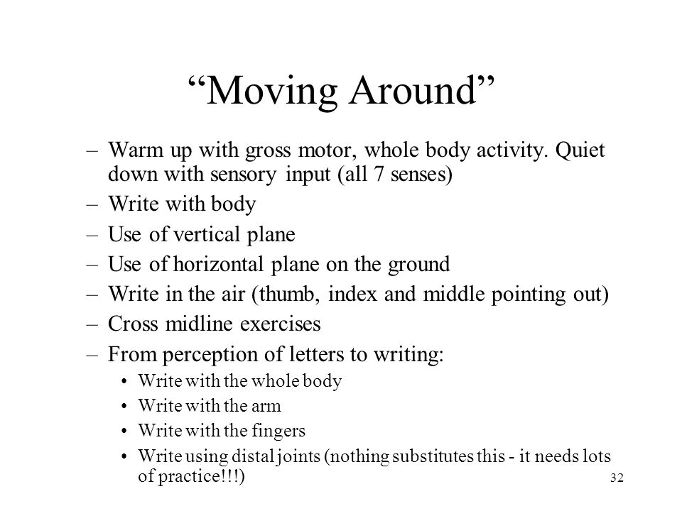 Moving Around Warm up with gross motor, whole body activity. Quiet down with sensory input (all 7 senses)