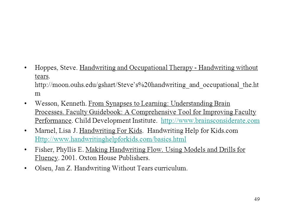 Hoppes, Steve. Handwriting and Occupational Therapy - Handwriting without tears. http://moon.ouhs.edu/gshart/Steve's%20handwriting_and_occupational_the.htm