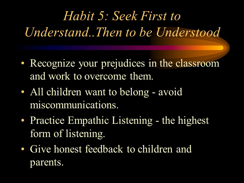 Habit 5: Seek First to Understand..Then to be Understood