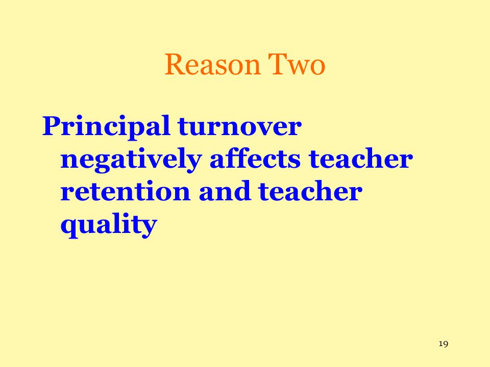 Reason Two Principal turnover negatively affects teacher retention and teacher quality