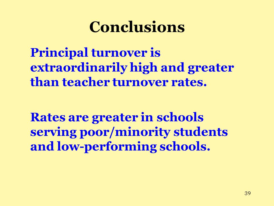 Conclusions Principal turnover is extraordinarily high and greater than teacher turnover rates.