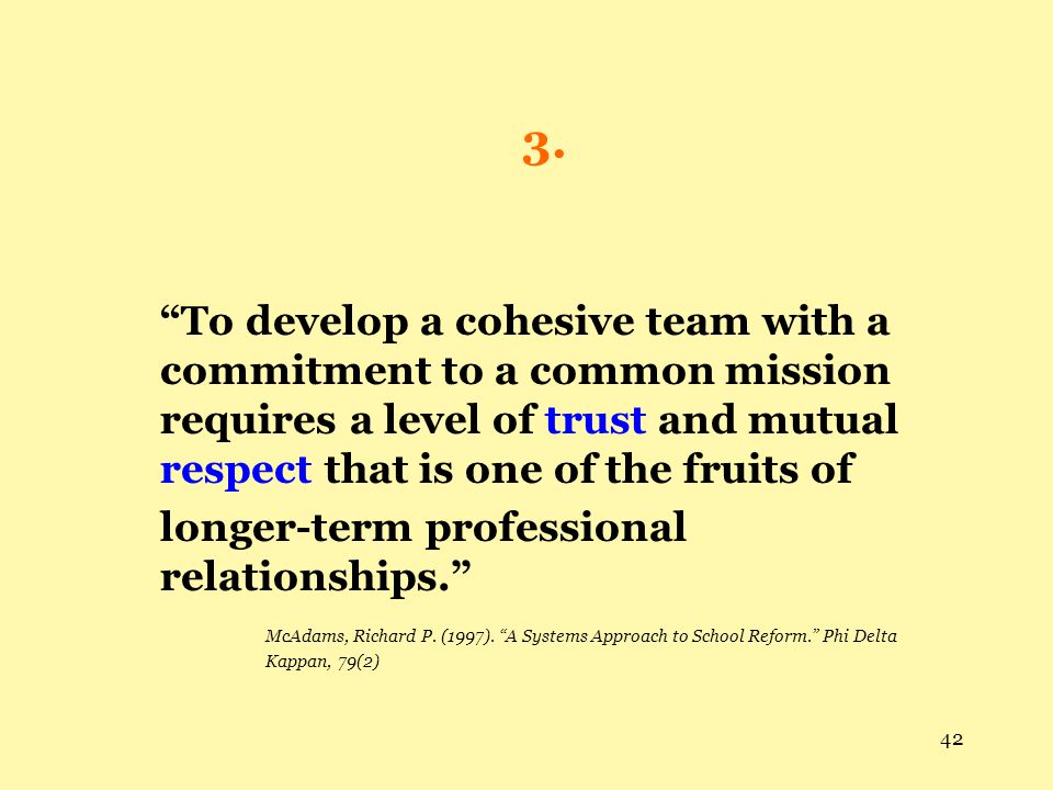 3. To develop a cohesive team with a commitment to a common mission requires a level of trust and mutual respect that is one of the fruits of.
