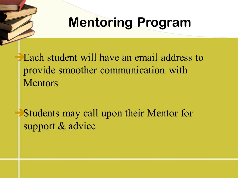 Mentoring Program Each student will have an email address to provide smoother communication with Mentors.