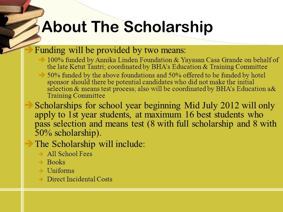 About The Scholarship Funding will be provided by two means: