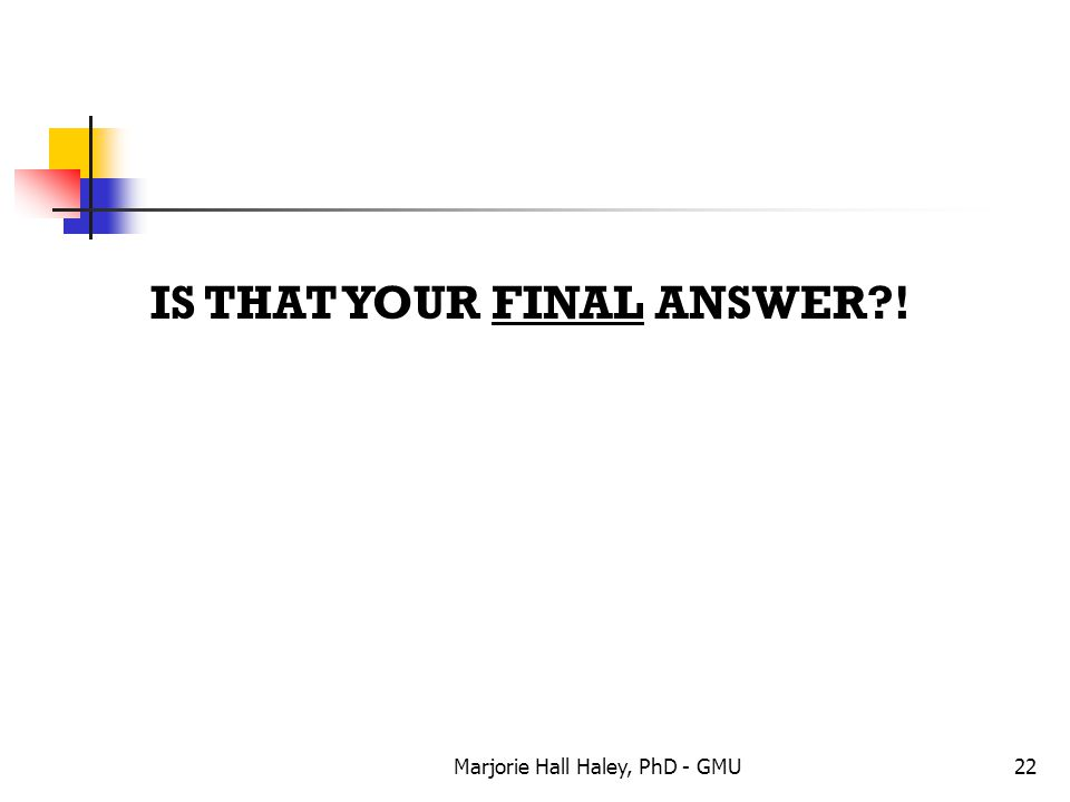 IS THAT YOUR FINAL ANSWER !