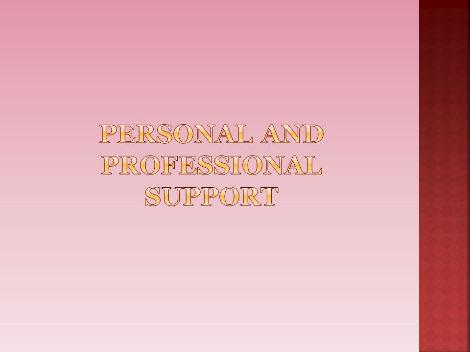 Personal and Professional support
