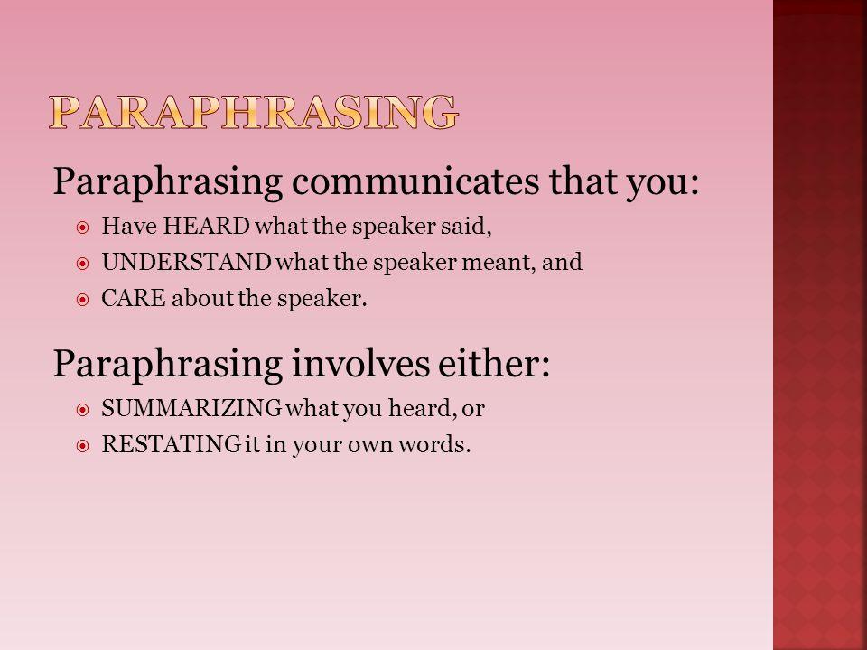 Paraphrasing Paraphrasing communicates that you: