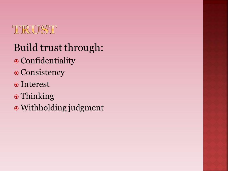 Trust Build trust through: Confidentiality Consistency Interest