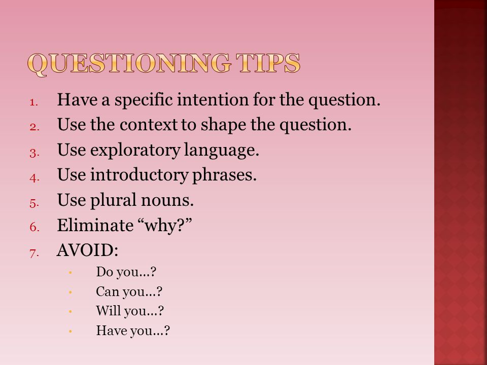 Questioning Tips Have a specific intention for the question.