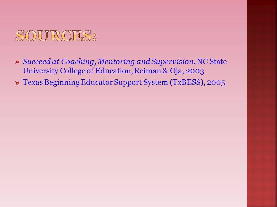 sources: Succeed at Coaching, Mentoring and Supervision, NC State University College of Education, Reiman & Oja, 2003.