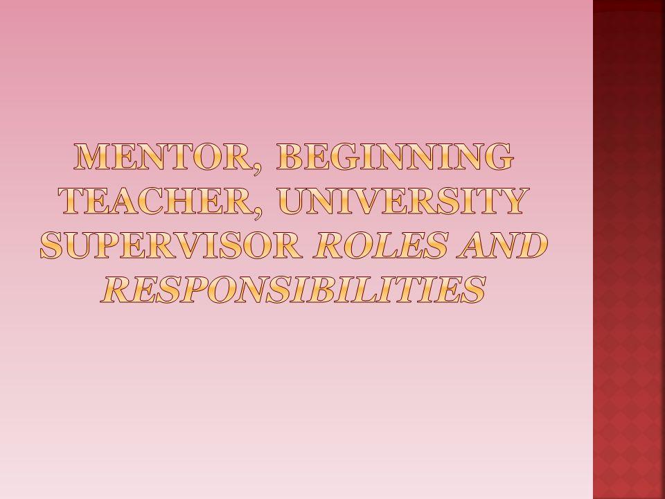 Mentor, Beginning Teacher, University Supervisor Roles and Responsibilities