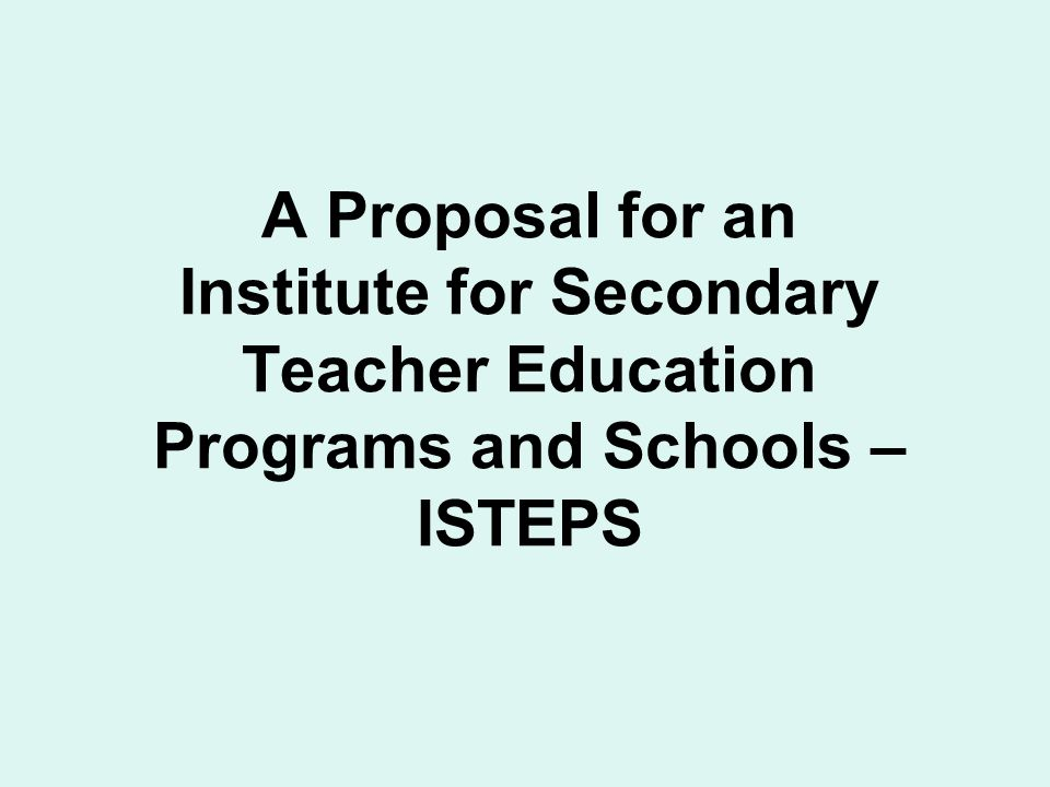 A Proposal for an Institute for Secondary Teacher Education Programs and Schools – ISTEPS