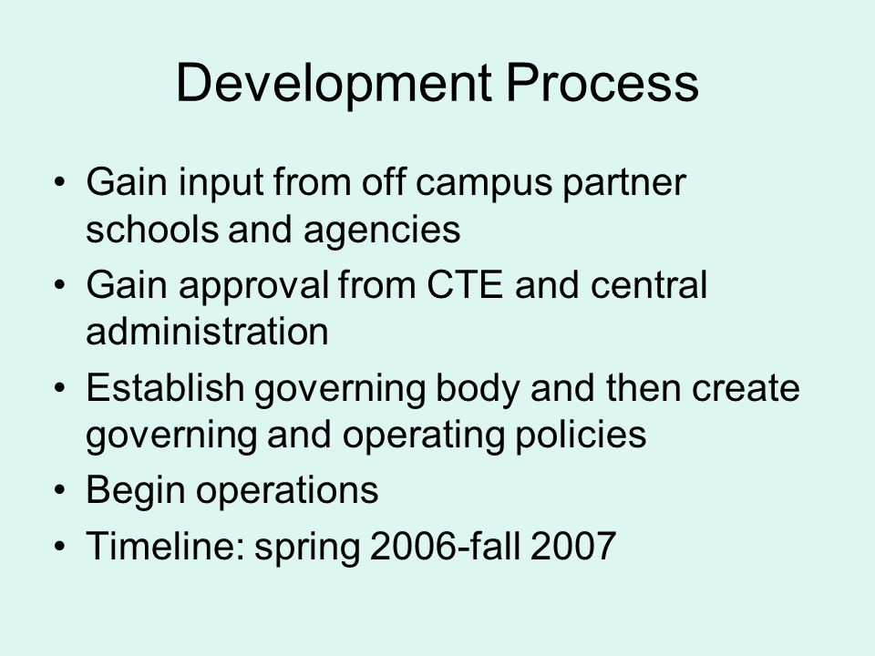Development Process Gain input from off campus partner schools and agencies. Gain approval from CTE and central administration.