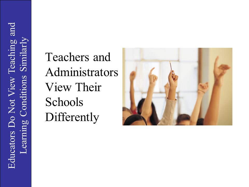 Educators Do Not View Teaching and Learning Conditions Similarly