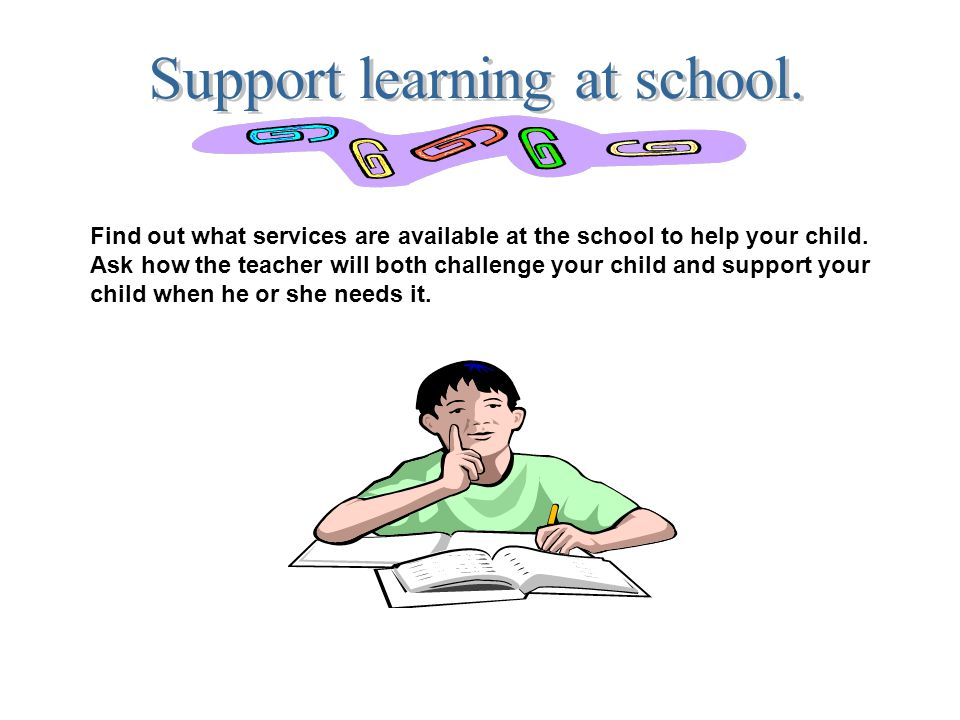 Support learning at school.