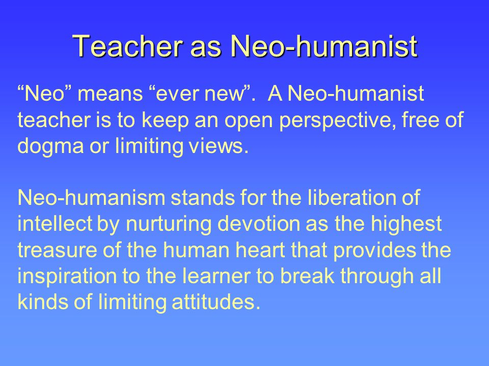 Teacher as Neo-humanist