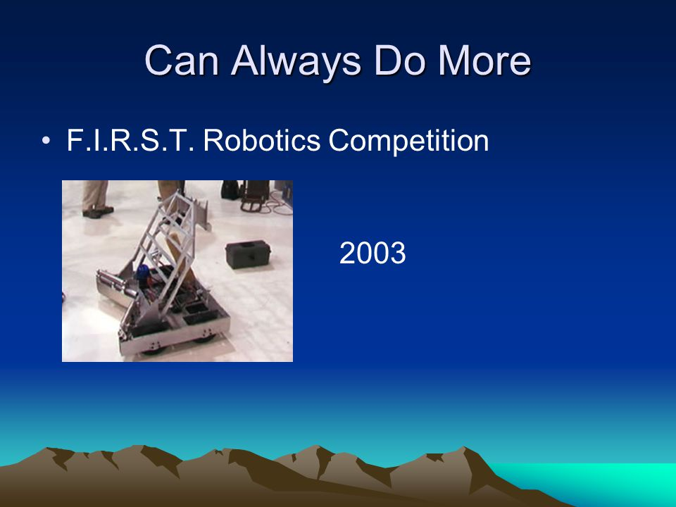 Can Always Do More F.I.R.S.T. Robotics Competition 2003