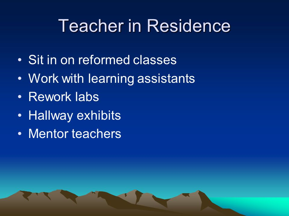 Teacher in Residence Sit in on reformed classes
