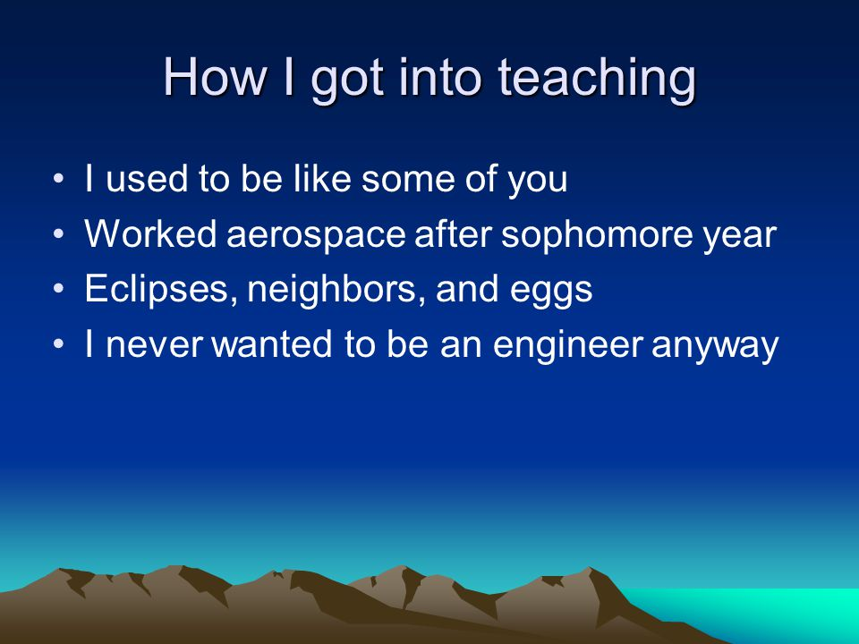 How I got into teaching I used to be like some of you