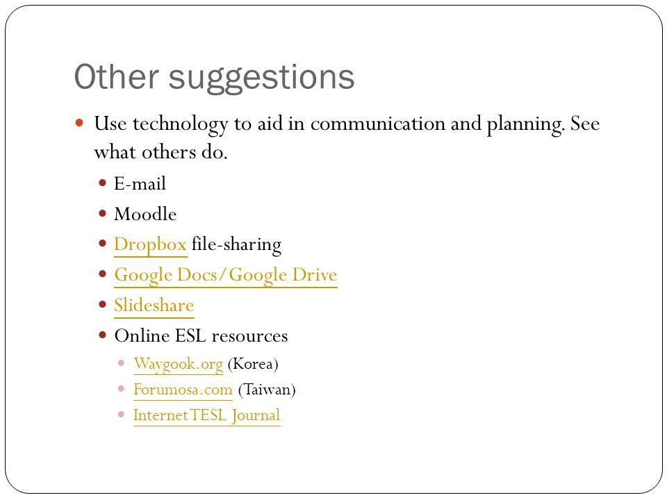 Other suggestions Use technology to aid in communication and planning. See what others do. E-mail.