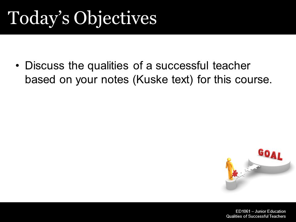 Today's Objectives Discuss the qualities of a successful teacher based on your notes (Kuske text) for this course.