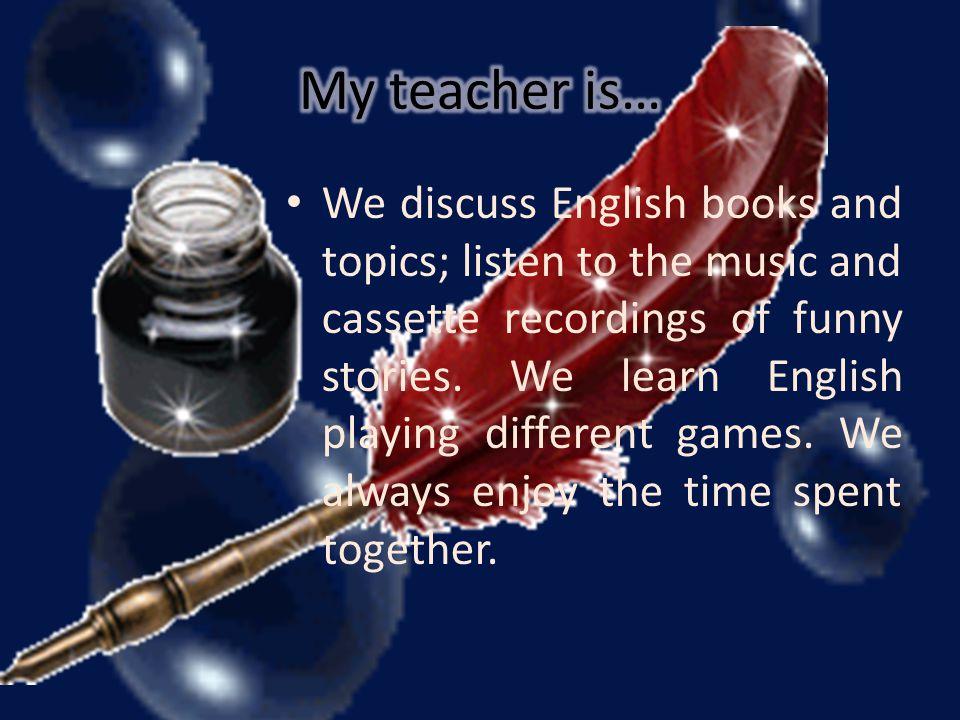 My teacher is…