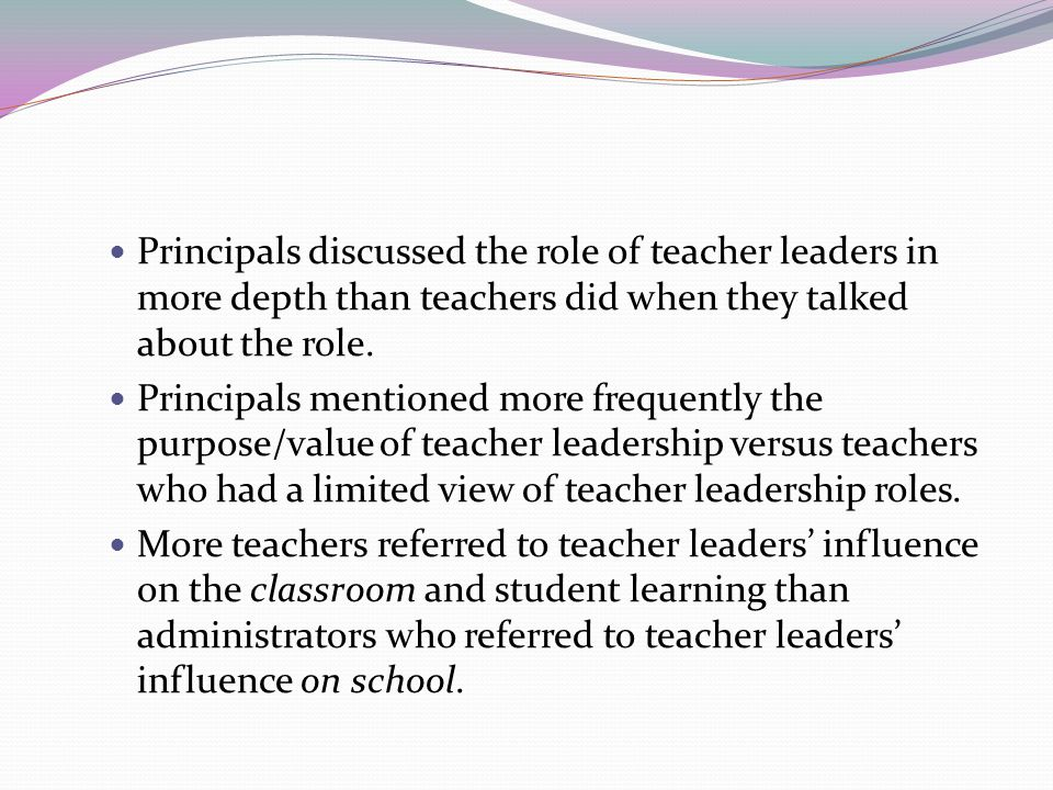 Principals discussed the role of teacher leaders in more depth than teachers did when they talked about the role.