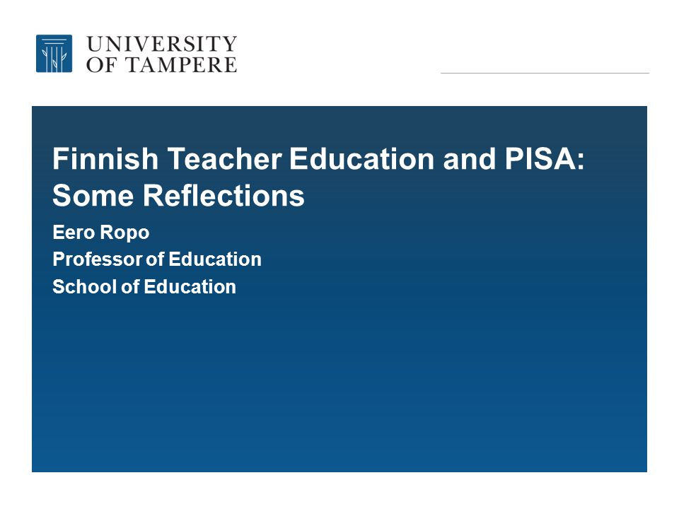 Finnish Teacher Education and PISA: Some Reflections