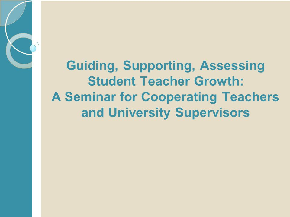 Guiding, Supporting, Assessing Student Teacher Growth: A Seminar for Cooperating Teachers and University Supervisors
