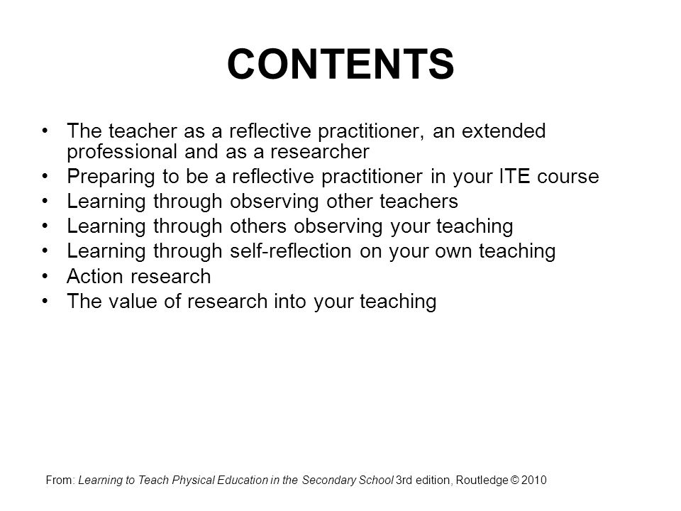 CONTENTS The teacher as a reflective practitioner, an extended professional and as a researcher.