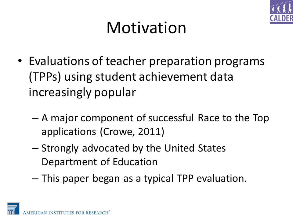 Motivation Evaluations of teacher preparation programs (TPPs) using student achievement data increasingly popular.