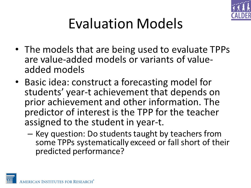 Evaluation Models The models that are being used to evaluate TPPs are value-added models or variants of value-added models.
