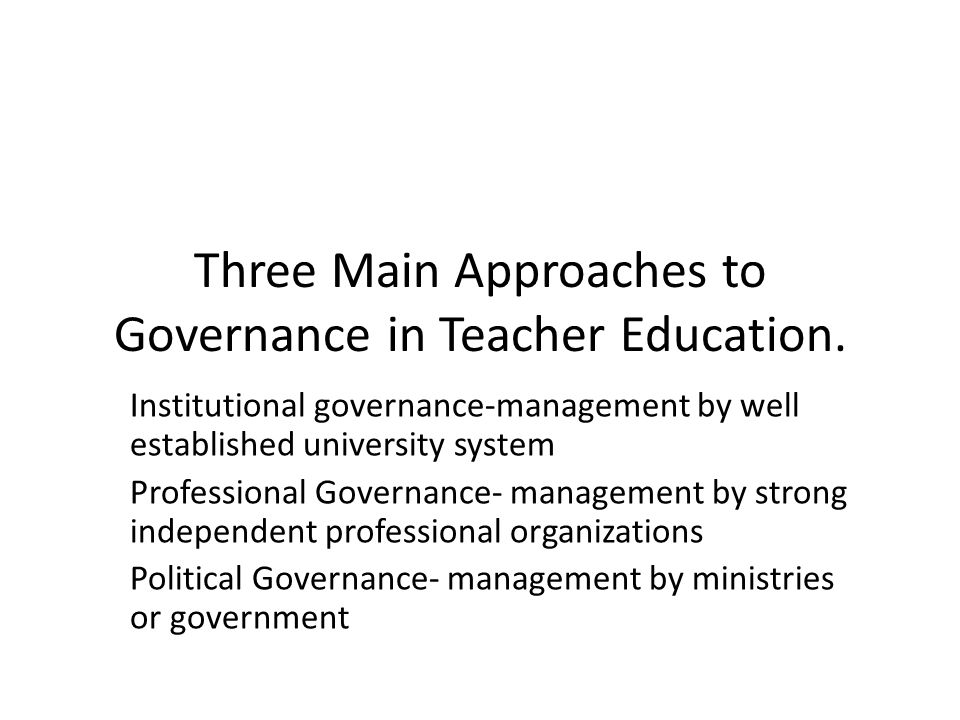Three Main Approaches to Governance in Teacher Education.