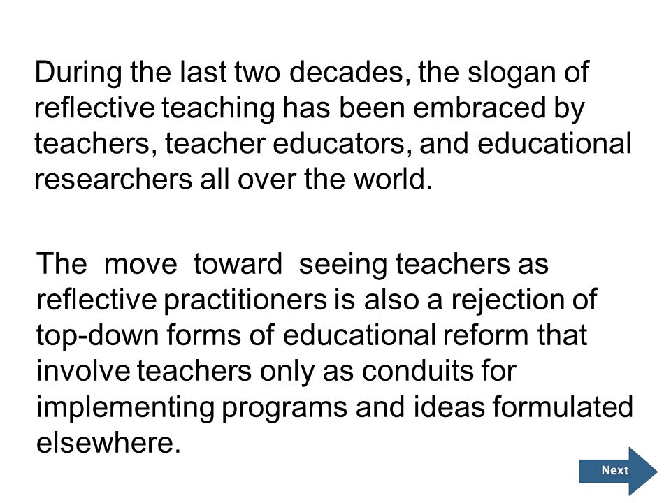 During the last two decades, the slogan of reflective teaching has been embraced by teachers, teacher educators, and educational researchers all over the world.
