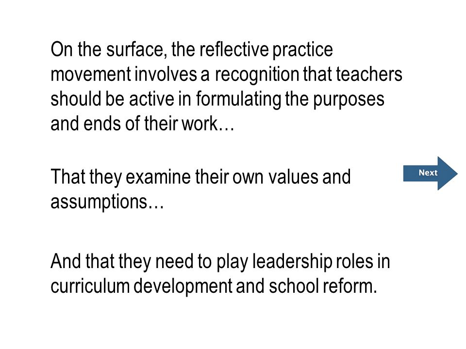 On the surface, the reflective practice movement involves a recognition that teachers should be active in formulating the purposes and ends of their work…