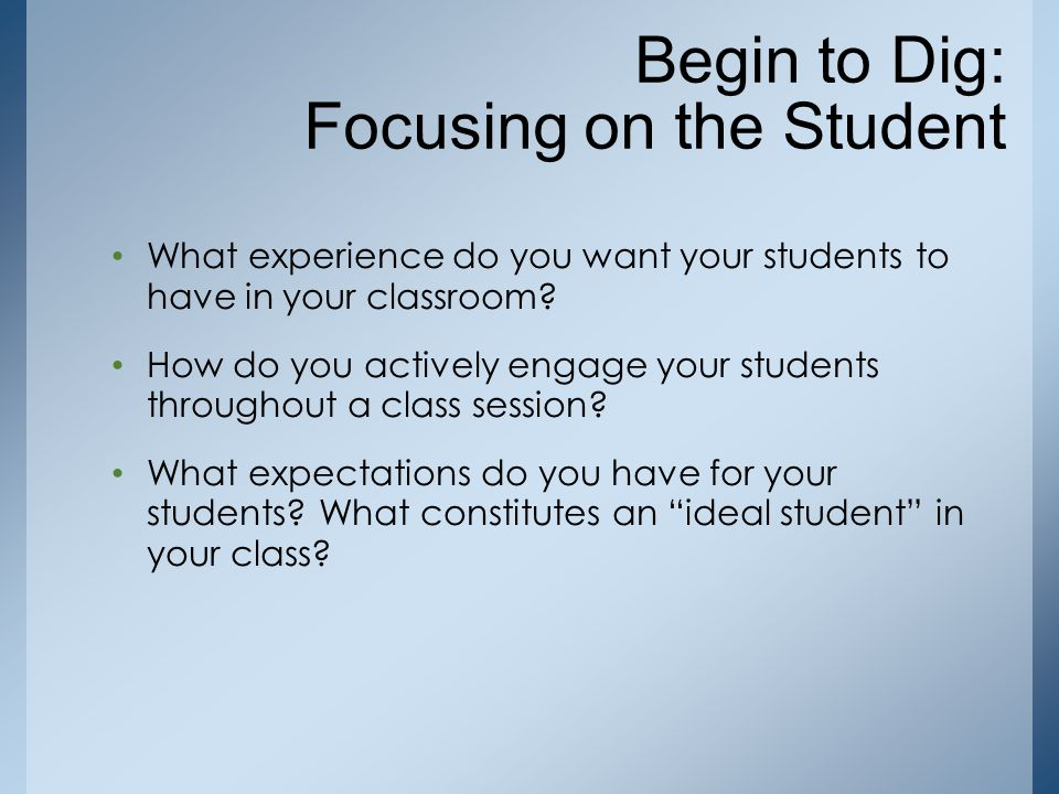 Begin to Dig: Focusing on the Student