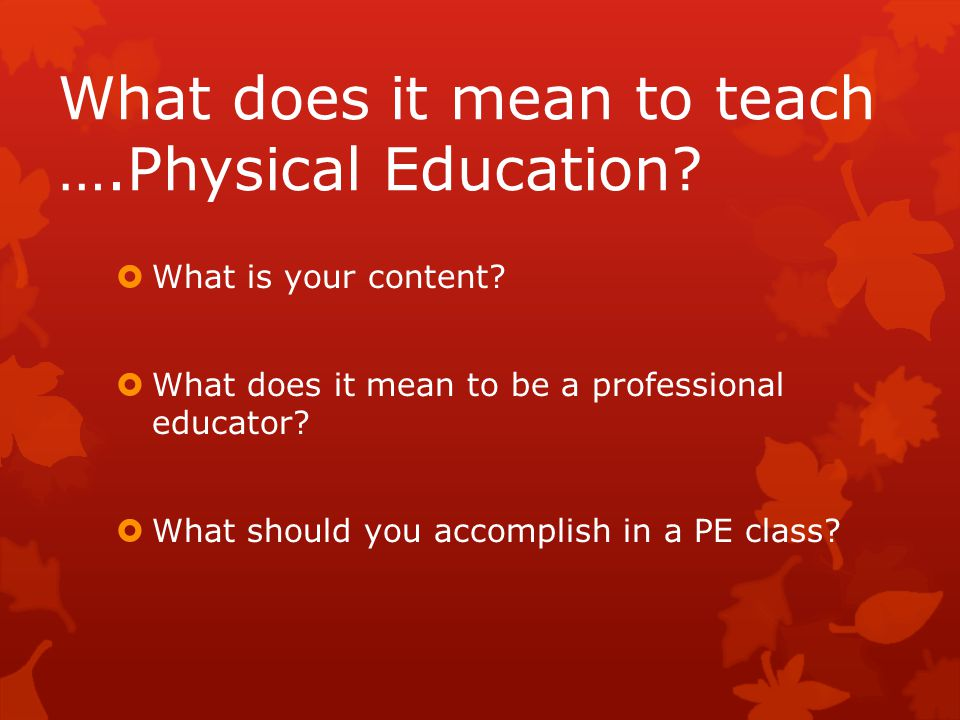 What does it mean to teach ….Physical Education