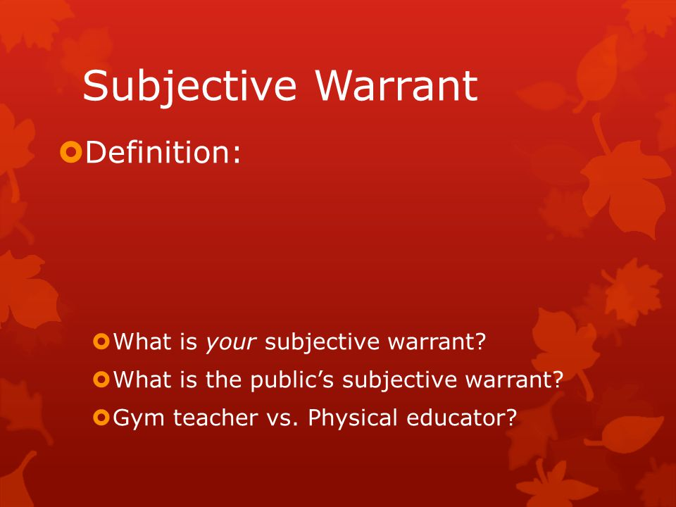 Subjective Warrant Definition: What is your subjective warrant