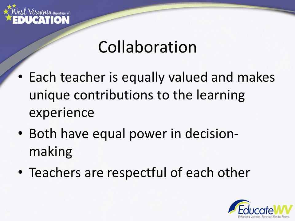 Collaboration Each teacher is equally valued and makes unique contributions to the learning experience.