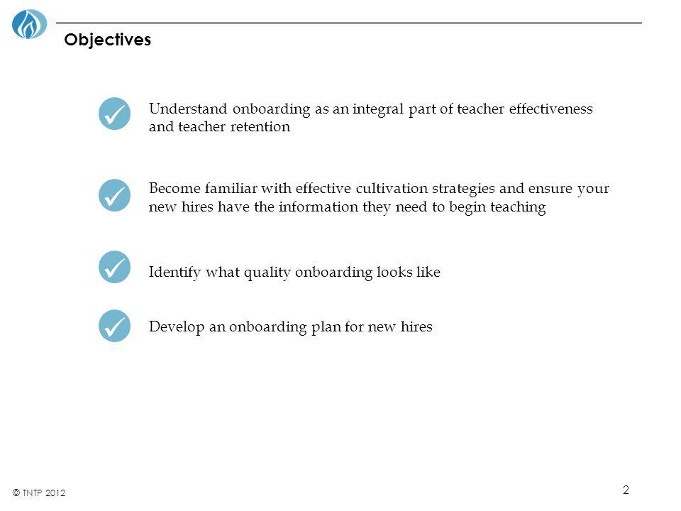 Objectives Understand onboarding as an integral part of teacher effectiveness and teacher retention.