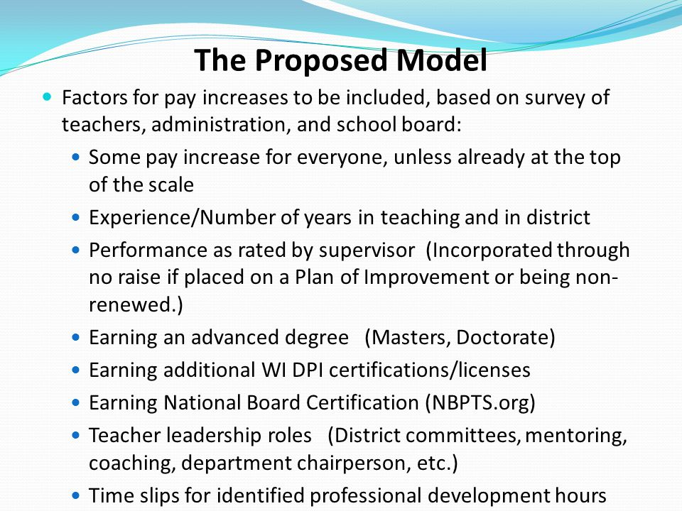 The Proposed Model Factors for pay increases to be included, based on survey of teachers, administration, and school board: