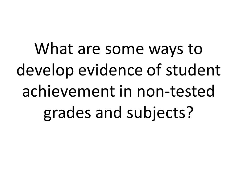 What are some ways to develop evidence of student achievement in non-tested grades and subjects