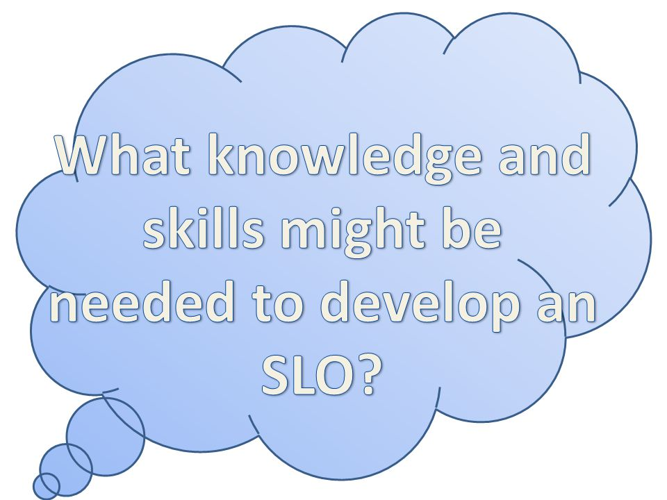 What knowledge and skills might be needed to develop an SLO