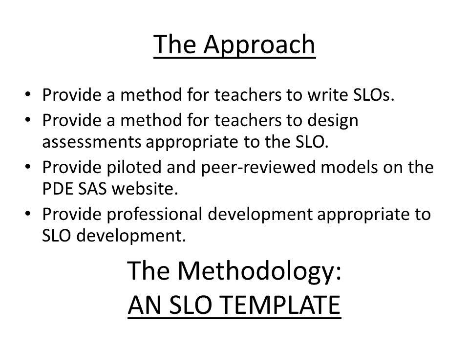 The Approach The Methodology: AN SLO TEMPLATE