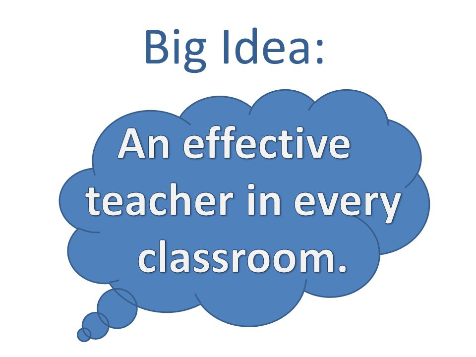 An effective teacher in every classroom.