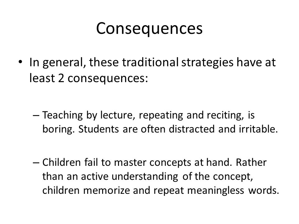 Consequences In general, these traditional strategies have at least 2 consequences: